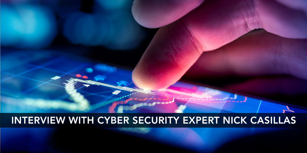 Interview With Cyber Security Expert Nick Casillas