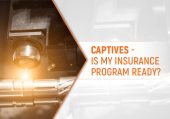 Captives - Is my insurance program ready?