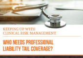 Who Needs Professional Liability Tail Coverage?