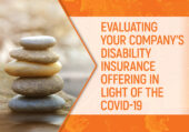 Why You Should Be Evaluating Your Company's Disability Insurance Offering in Light of the COVID-19 Pandemic