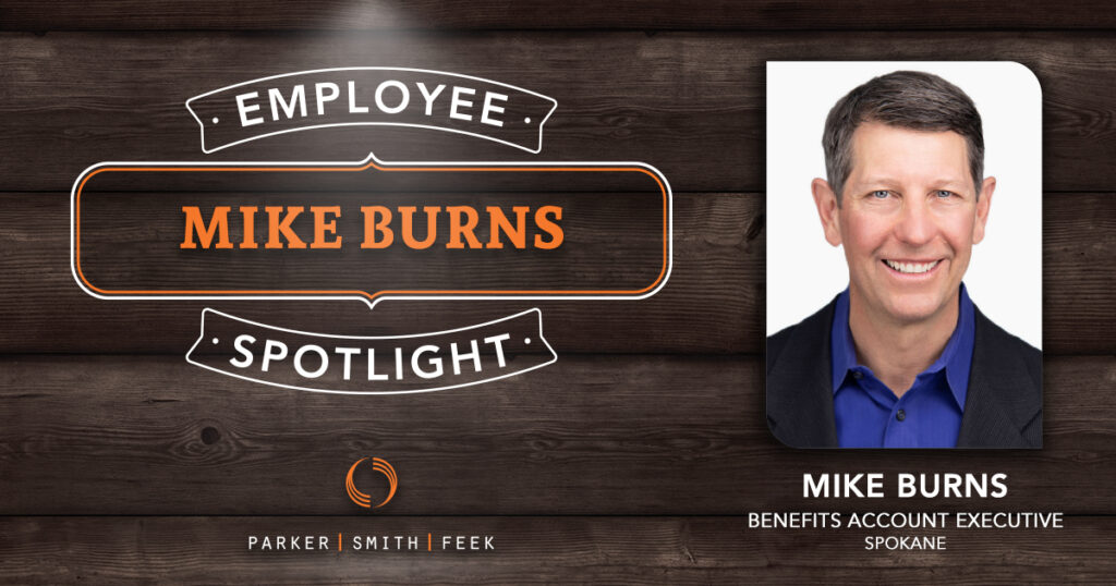 Parker, Smith & Feek Employee spotlight, Mike Burns   Benefits Account Executive   Spokane