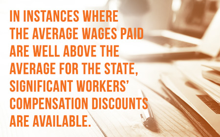 In instances where the average wages paid are well above the average for the state, significant workers' compensation discounts are available.