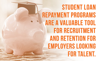 Student loan repayment programs are a valuable tool for recruitment and retention for employers looking for talent.