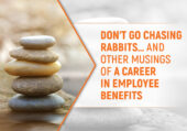 Don't go chasing rabbits...and other musings of a career in employee benefits