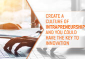 Create a culture of intrapreneurship and you could have the key to innovation